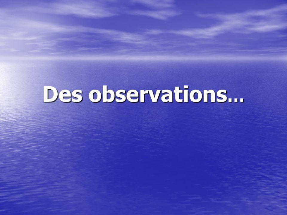 Des observations …