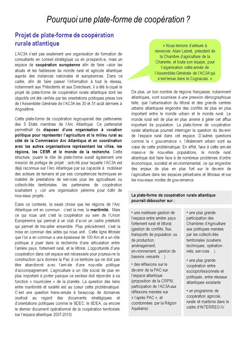 Projet de plate-forme de coopération rurale atlantique LAC3A nest pas seulement une organisation de formation de consultants en conseil stratégique ou en prospective, mais un espace de coopération européenne afin de faire valoir les atouts et les faiblesses du monde rural et agricole atlantique auprès des instances nationales et européennes.