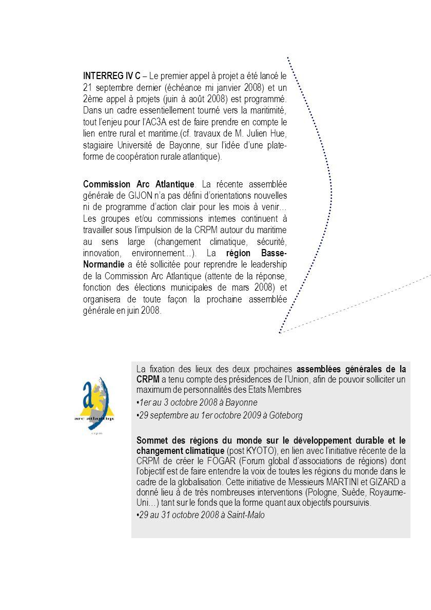 INTERREG IV C – Le premier appel à projet a été lancé le 21 septembre dernier (échéance mi janvier 2008) et un 2ème appel à projets (juin à août 2008) est programmé.