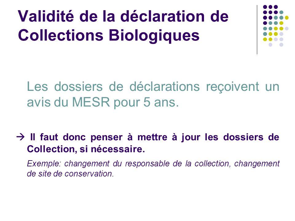 Validité de la déclaration de Collections Biologiques Les dossiers de déclarations reçoivent un avis du MESR pour 5 ans. Il faut donc penser à mettre