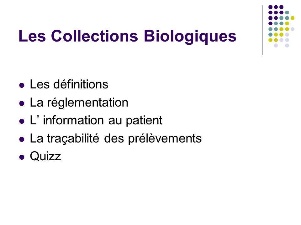 Les Collections Biologiques Les définitions La réglementation L information au patient La traçabilité des prélèvements Quizz