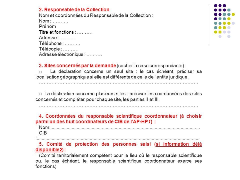 2. Responsable de la Collection Nom et coordonnées du Responsable de la Collection : Nom : ………. Prénom Titre et fonctions : ………. Adresse : ………. Téléph