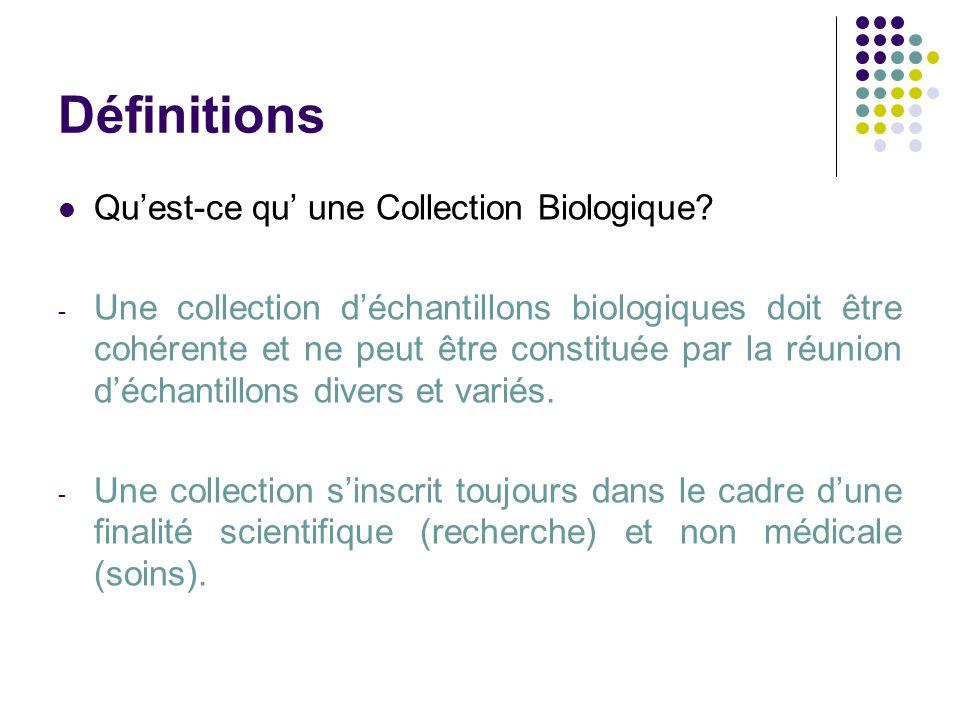 Définitions Quest-ce qu une Collection Biologique? - Une collection déchantillons biologiques doit être cohérente et ne peut être constituée par la ré