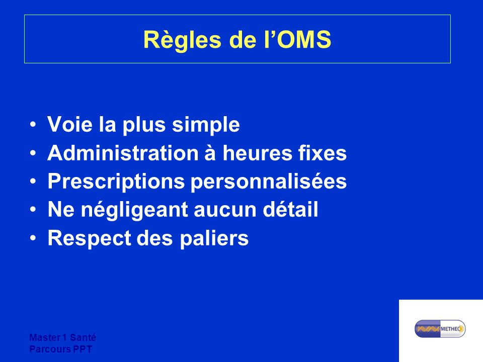 Master 1 Santé Parcours PPT Règles de lOMS Voie la plus simple Administration à heures fixes Prescriptions personnalisées Ne négligeant aucun détail R
