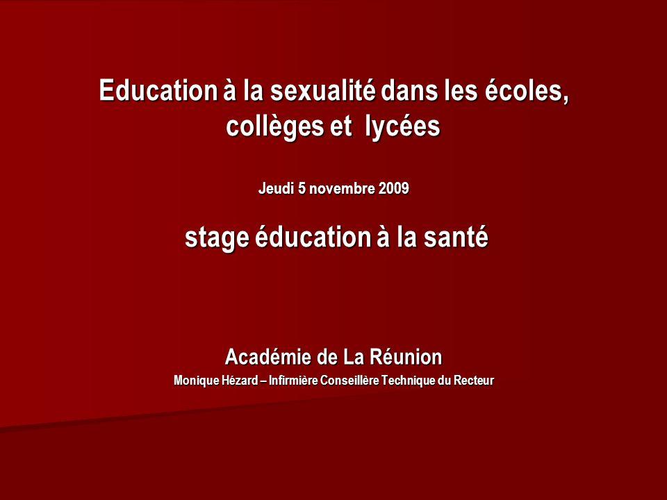 Education à la sexualité dans les écoles, collèges et lycées Jeudi 5 novembre 2009 stage éducation à la santé Académie de La Réunion Monique Hézard –