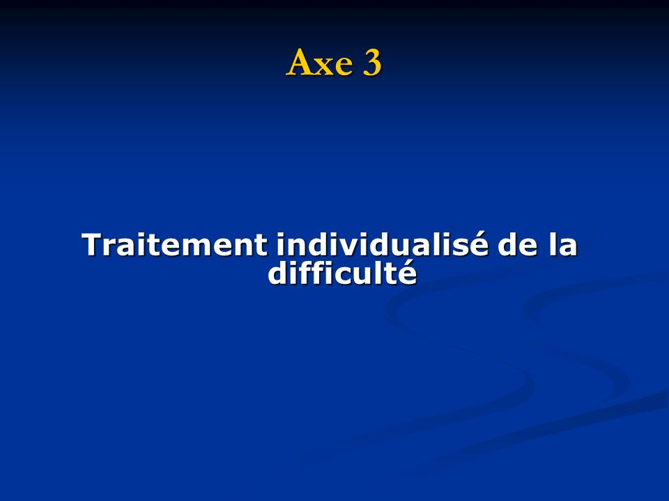 Axe 3 Traitement individualisé de la difficulté