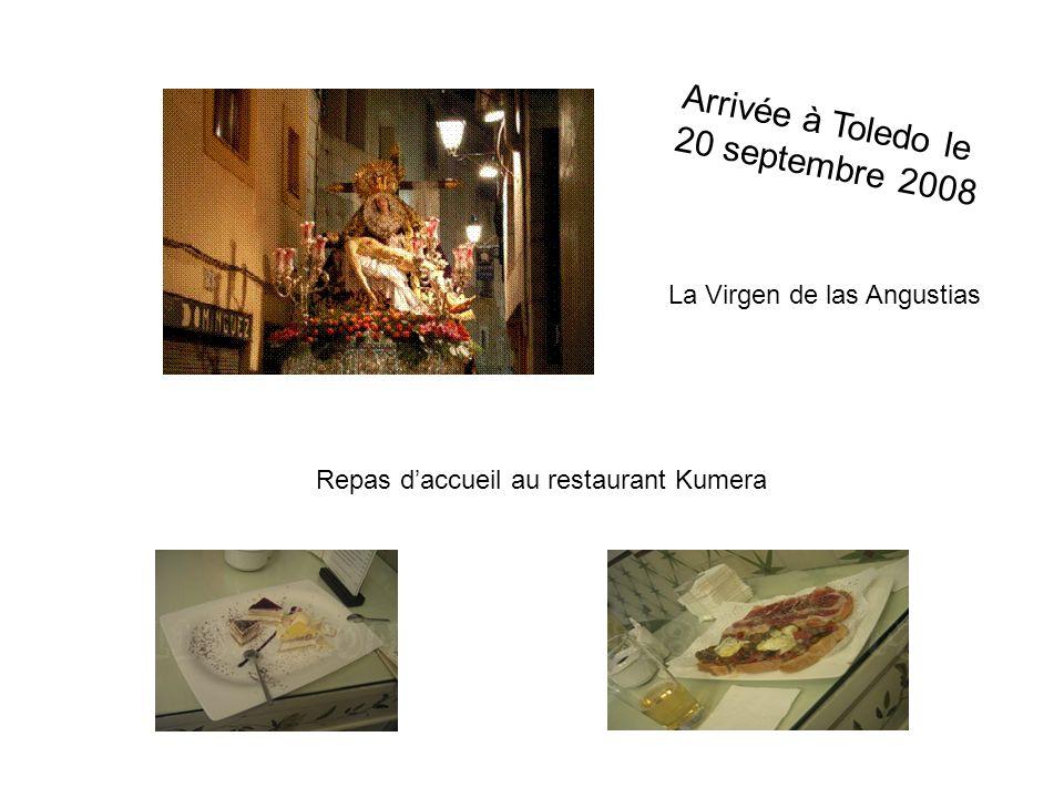 Arrivée à Toledo le 20 septembre 2008 La Virgen de las Angustias Repas daccueil au restaurant Kumera
