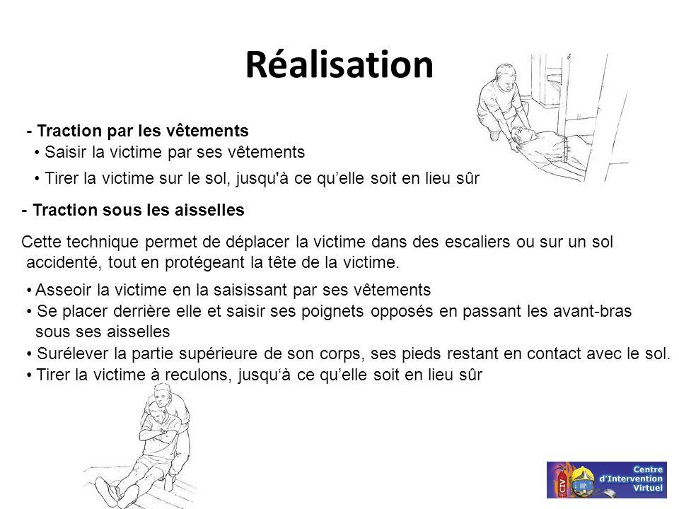 Réalisation - Traction par les vêtements Saisir la victime par ses vêtements Tirer la victime sur le sol, jusqu'à ce quelle soit en lieu sûr - Tractio