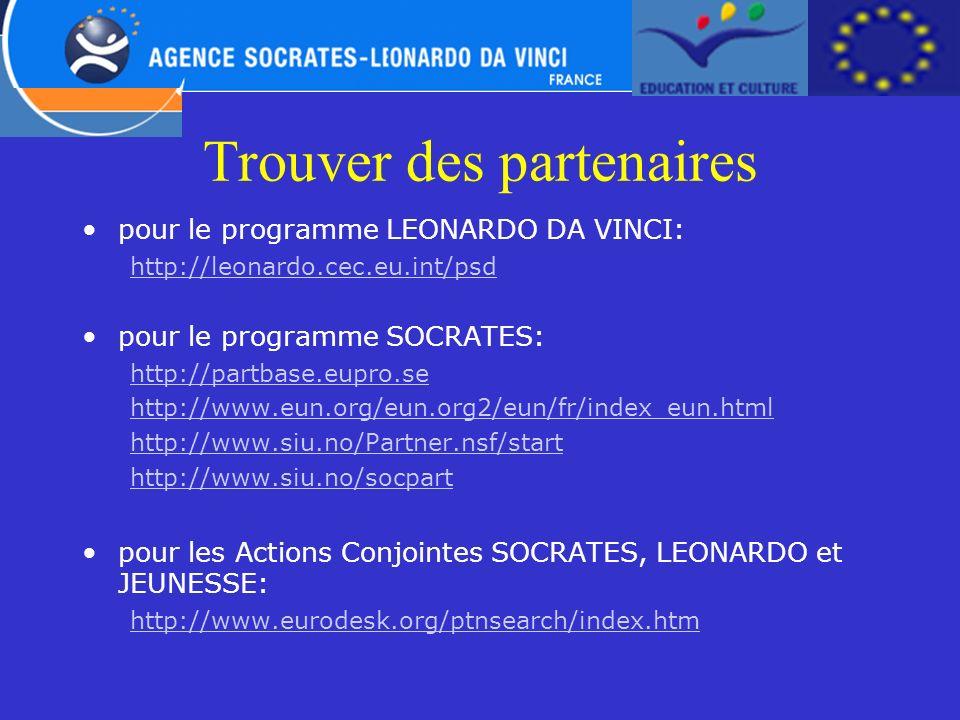 Trouver des partenaires pour le programme LEONARDO DA VINCI: http://leonardo.cec.eu.int/psd pour le programme SOCRATES: http://partbase.eupro.se http: