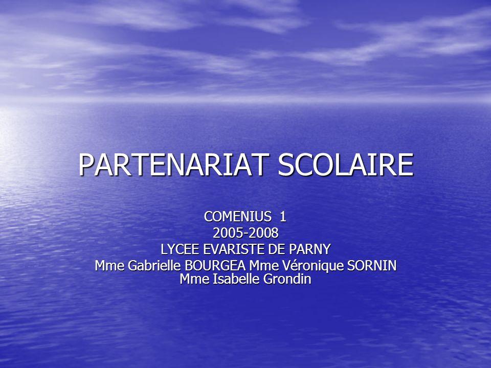 PARTENARIAT SCOLAIRE COMENIUS 1 2005-2008 LYCEE EVARISTE DE PARNY Mme Gabrielle BOURGEA Mme Véronique SORNIN Mme Isabelle Grondin