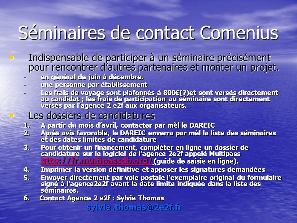 Séminaires de contact Comenius Indispensable de participer à un séminaire précisément pour rencontrer dautres partenaires et monter un projet. Indispe