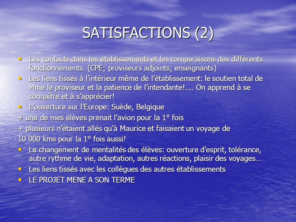 SATISFACTIONS (2) Les contacts dans les établissements et les comparaisons des différents fonctionnements. (CPE; proviseurs adjoints; enseignants) Les
