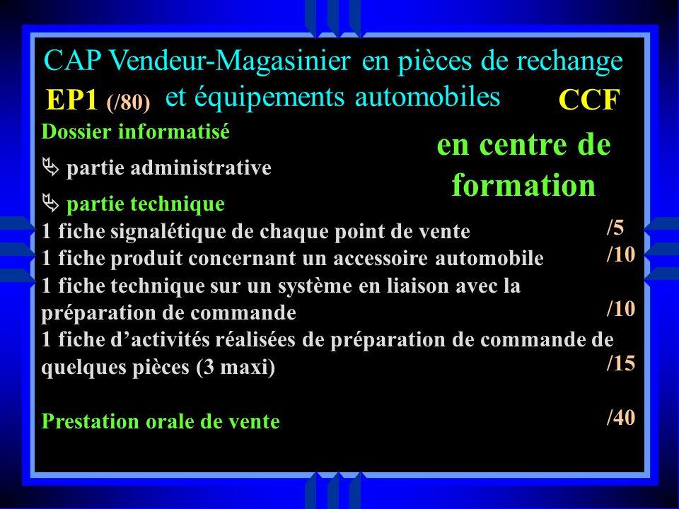 EP1 Pratique de la vente et préparation de la commande Coef 8 CCF Evaluation en dernière année de formation 2 évaluations une en centre de formation u