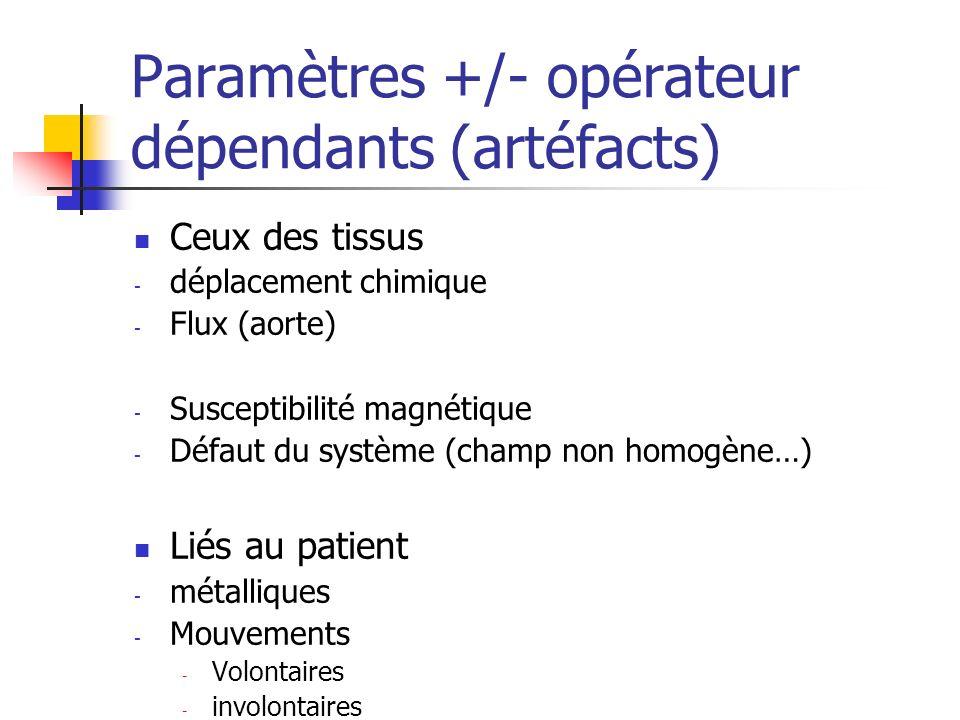 Paramètres +/- opérateur dépendants (artéfacts) Ceux des tissus - déplacement chimique - Flux (aorte) - Susceptibilité magnétique - Défaut du système