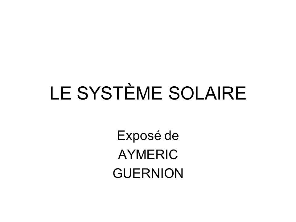 LE SYSTÈME SOLAIRE Exposé de AYMERIC GUERNION