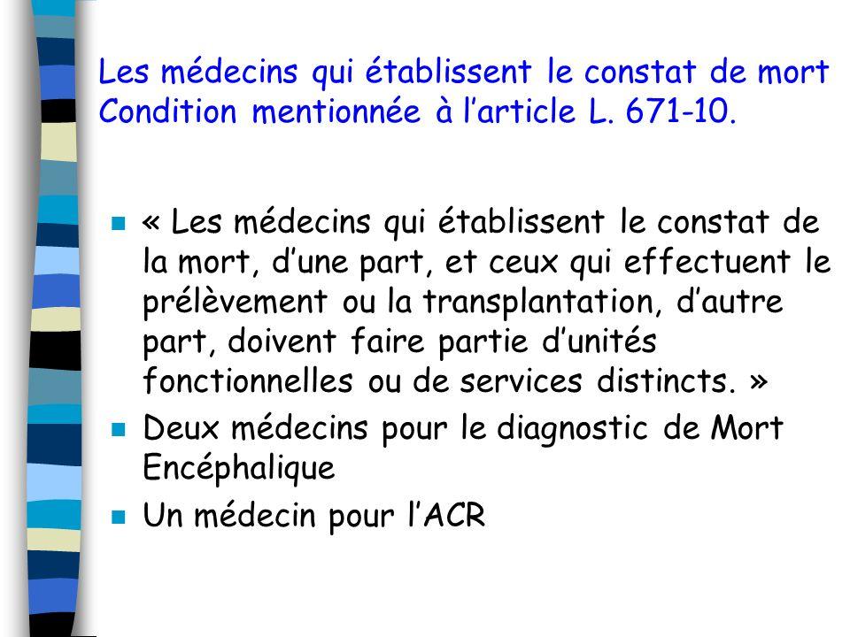 Les médecins qui établissent le constat de mort Condition mentionnée à larticle L. 671-10. n « Les médecins qui établissent le constat de la mort, dun