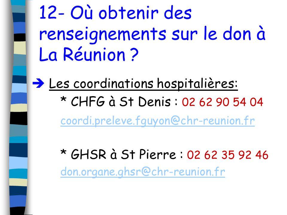 12- Où obtenir des renseignements sur le don à La Réunion ? Les coordinations hospitalières: * CHFG à St Denis : 02 62 90 54 04 coordi.preleve.fguyon@