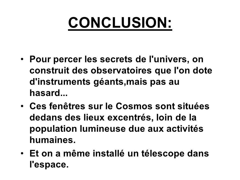 CONCLUSION: Pour percer les secrets de l'univers, on construit des observatoires que l'on dote d'instruments géants,mais pas au hasard... Ces fenêtres