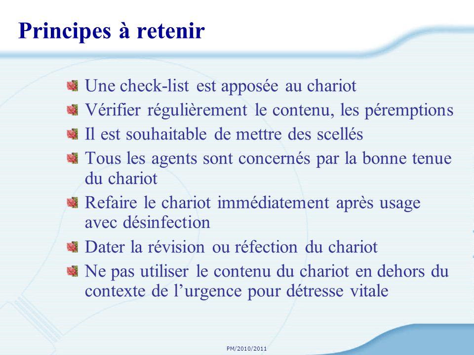 PM/2010/2011 Principes à retenir Une check-list est apposée au chariot Vérifier régulièrement le contenu, les péremptions Il est souhaitable de mettre