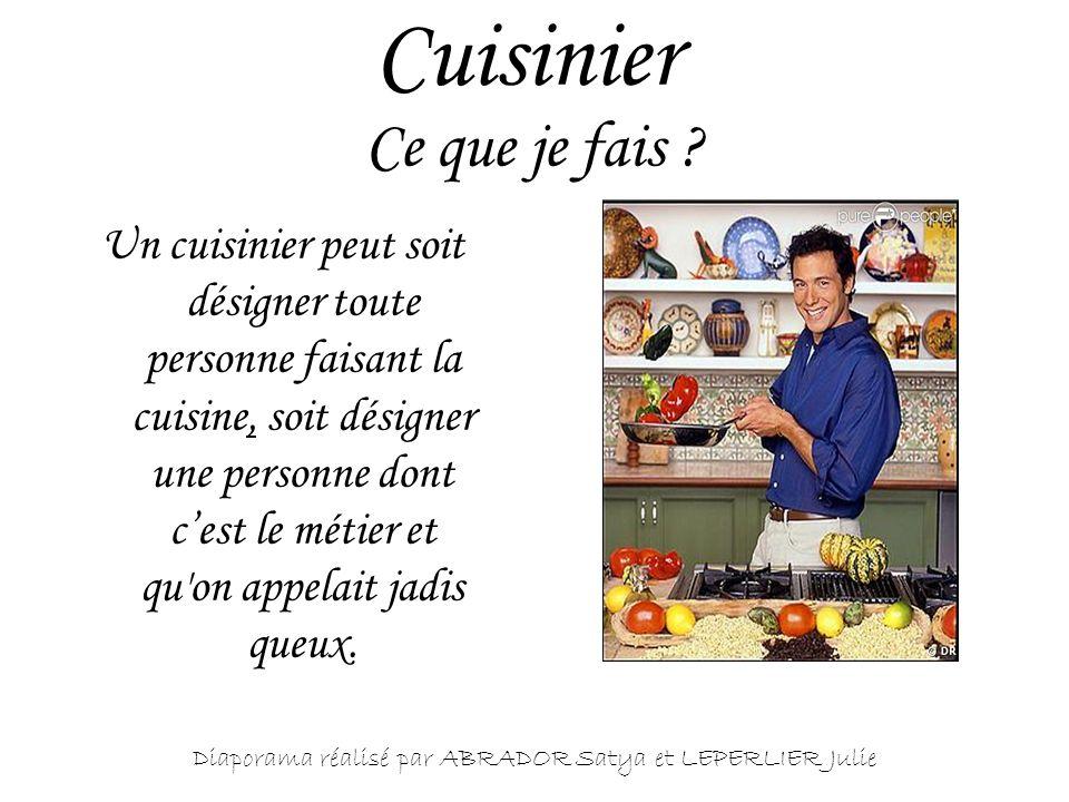 Un cuisinier peut soit désigner toute personne faisant la cuisine, soit désigner une personne dont cest le métier et qu'on appelait jadis queux. Cuisi