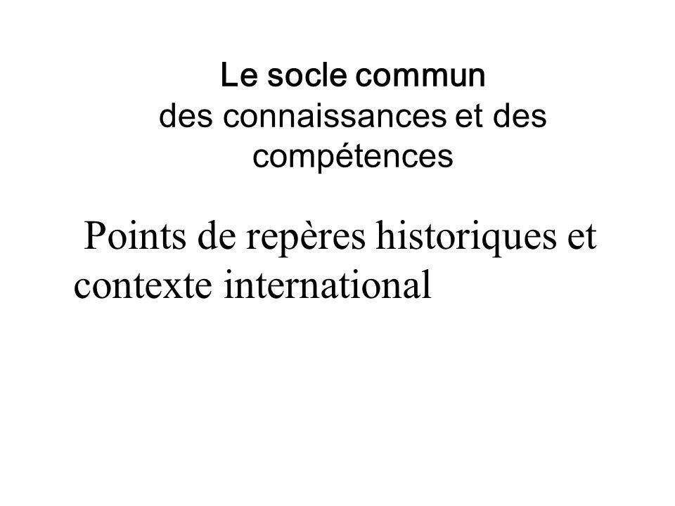Le socle commun des connaissances et des compétences Points de repères historiques et contexte international