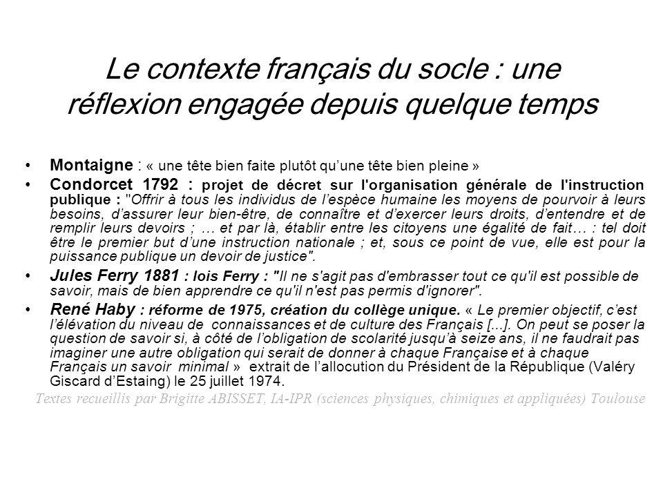 Le contexte français du socle : une réflexion engagée depuis quelque temps Montaigne : « une tête bien faite plutôt quune tête bien pleine » Condorcet