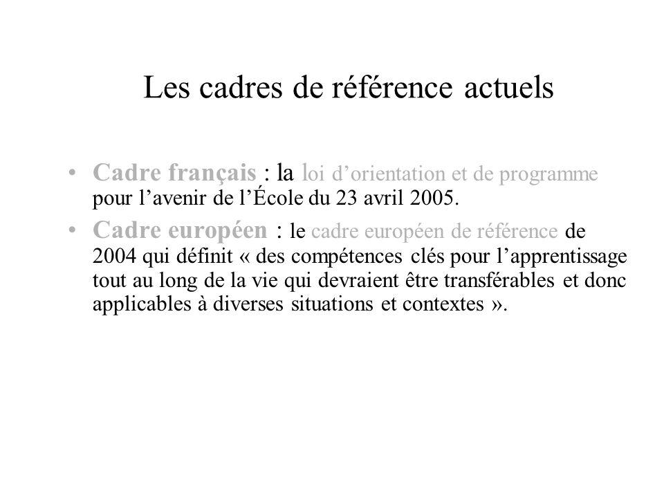 Les cadres de référence actuels Cadre français : la l oi dorientation et de programme pour lavenir de lÉcole du 23 avril 2005. Cadre européen : le cad