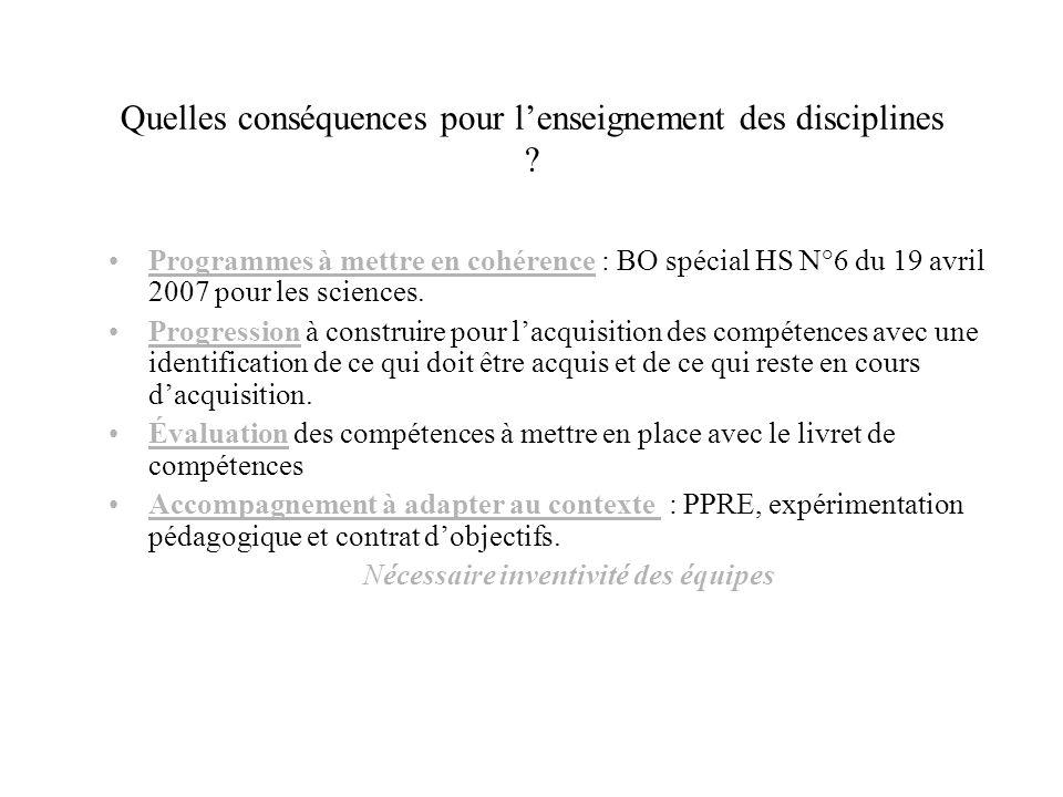 Quelles conséquences pour lenseignement des disciplines ? Programmes à mettre en cohérence : BO spécial HS N°6 du 19 avril 2007 pour les sciences. Pro
