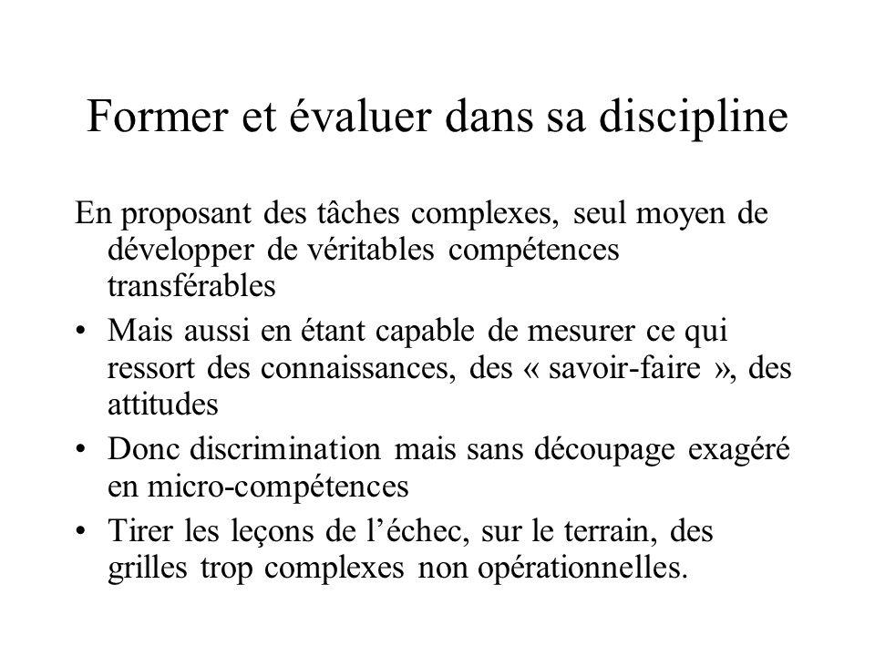 Former et évaluer dans sa discipline En proposant des tâches complexes, seul moyen de développer de véritables compétences transférables Mais aussi en