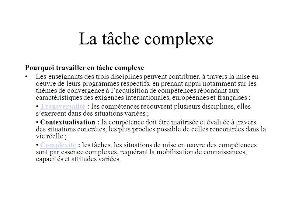 La tâche complexe Pourquoi travailler en tâche complexe Les enseignants des trois disciplines peuvent contribuer, à travers la mise en oeuvre de leurs