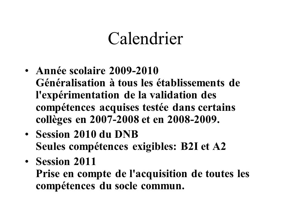 Calendrier Année scolaire 2009-2010 Généralisation à tous les établissements de l'expérimentation de la validation des compétences acquises testée dan