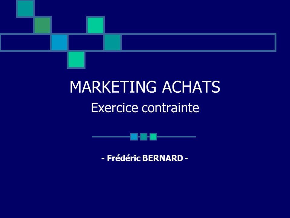 MARKETING ACHATS Exercice contrainte - Frédéric BERNARD -