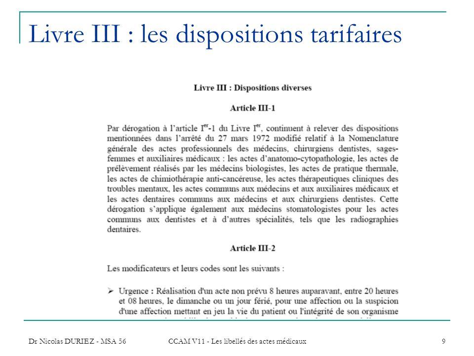 Dr Nicolas DURIEZ - MSA 56 CCAM V11 - Les libellés des actes médicaux 9 Livre III : les dispositions tarifaires