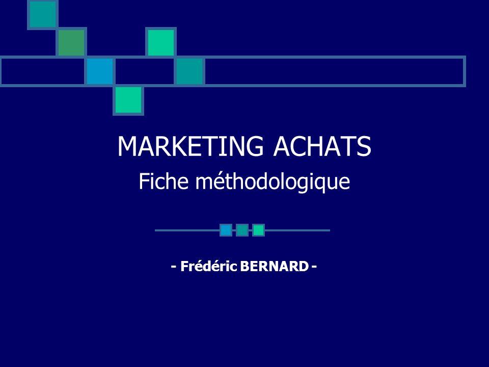 MARKETING ACHATS Fiche méthodologique - Frédéric BERNARD -