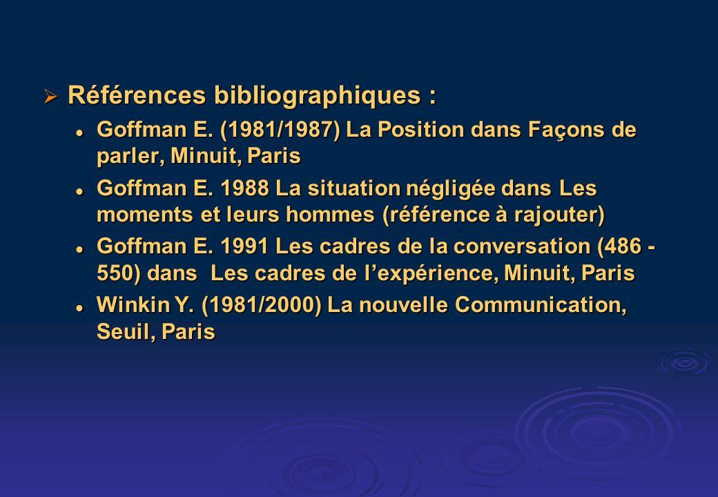 Références bibliographiques : Références bibliographiques : Goffman E.
