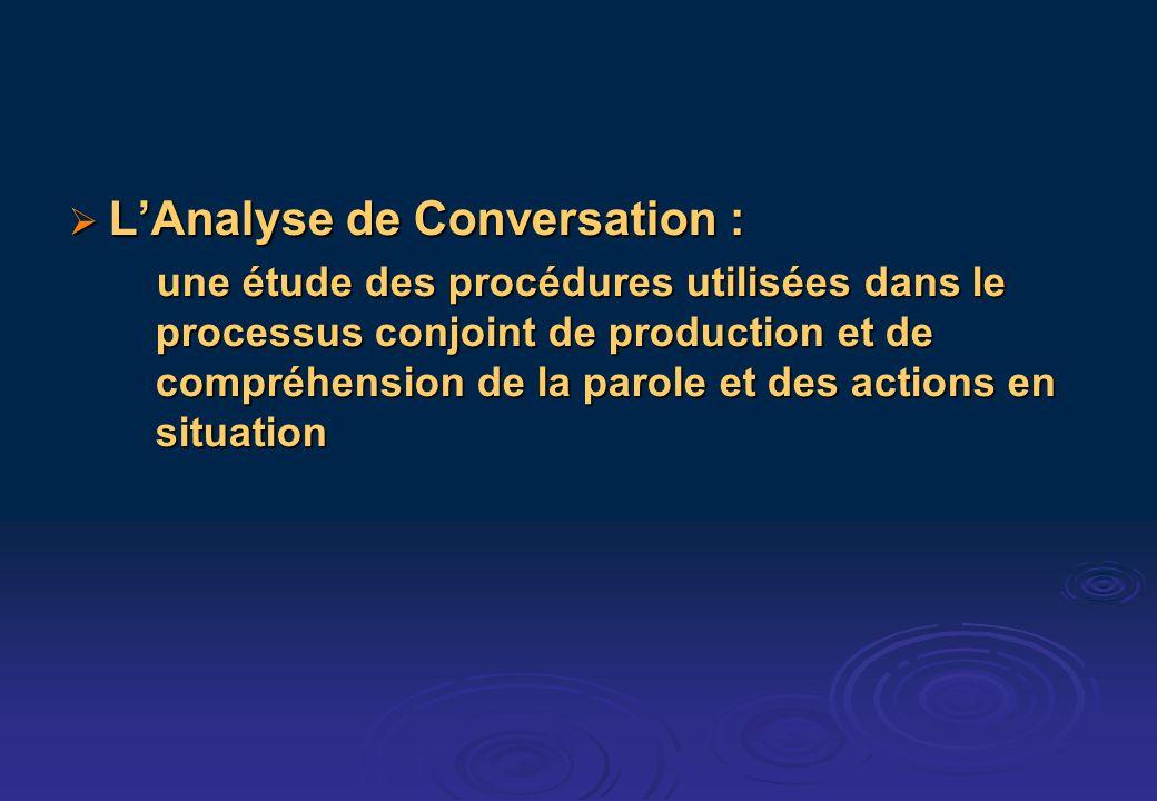 LAnalyse de Conversation : LAnalyse de Conversation : une étude des procédures utilisées dans le processus conjoint de production et de compréhension de la parole et des actions en situation une étude des procédures utilisées dans le processus conjoint de production et de compréhension de la parole et des actions en situation