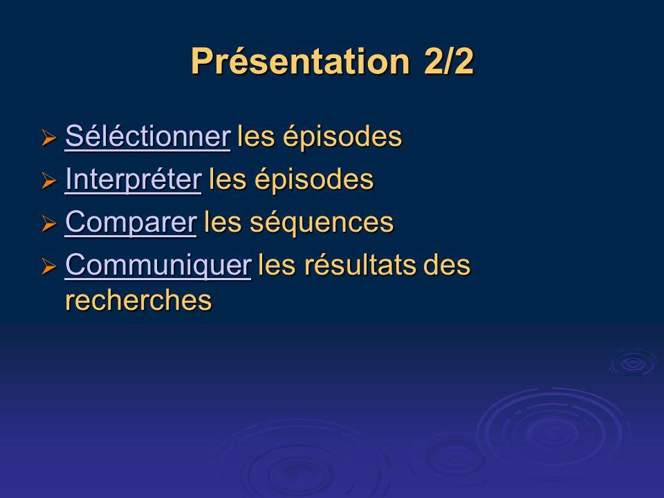 Présentation 2/2 Séléctionner les épisodes Séléctionner les épisodes Séléctionner Interpréter les épisodes Interpréter les épisodes Interpréter Comparer les séquences Comparer les séquences Comparer Communiquer les résultats des recherches Communiquer les résultats des recherches Communiquer