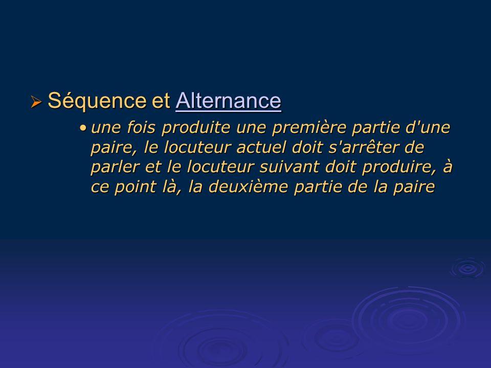 Séquence et Alternance Séquence et AlternanceAlternance une fois produite une première partie d'une paire, le locuteur actuel doit s'arrêter de parler
