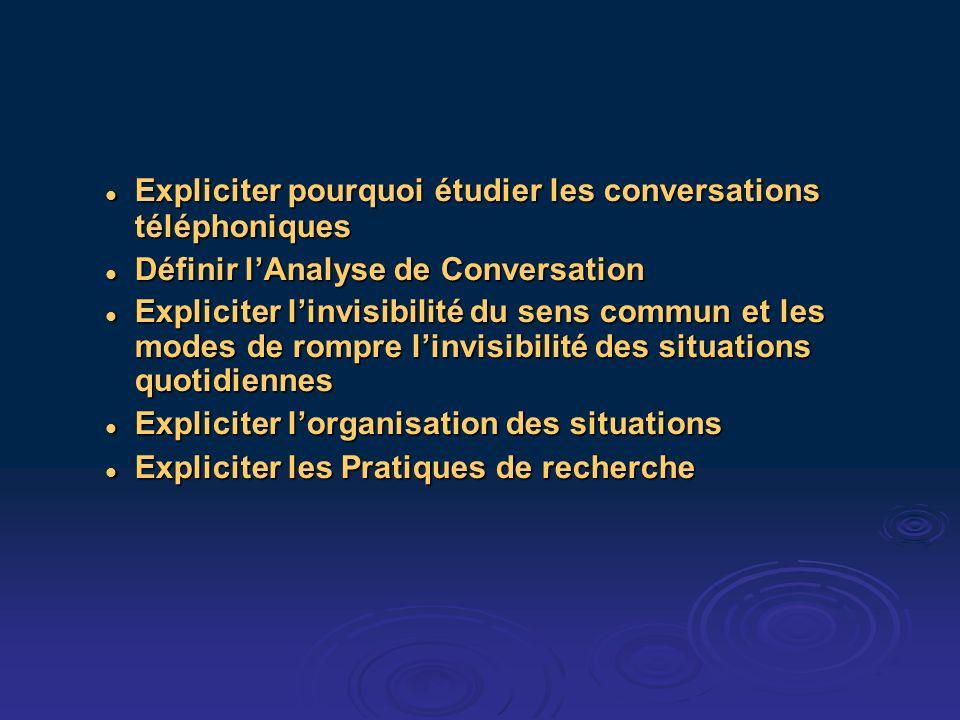 Expliciter pourquoi étudier les conversations téléphoniques Expliciter pourquoi étudier les conversations téléphoniques Définir lAnalyse de Conversati