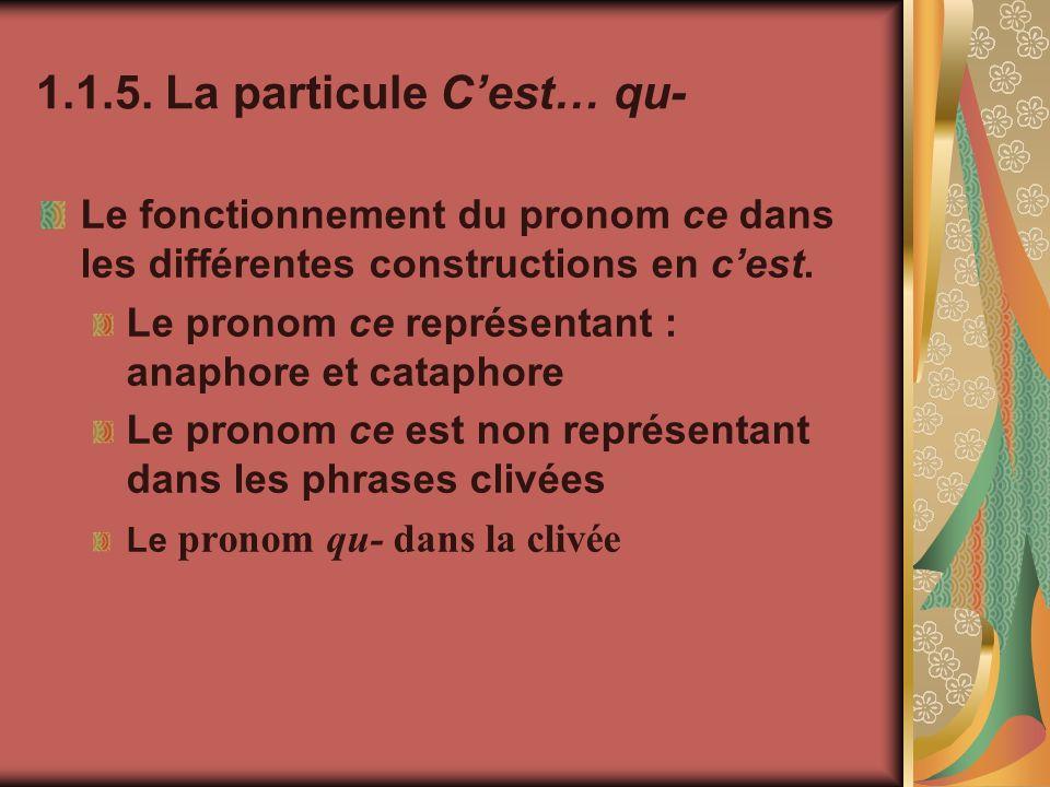 1.1.5. La particule Cest… qu- Le fonctionnement du pronom ce dans les différentes constructions en cest. Le pronom ce représentant : anaphore et catap
