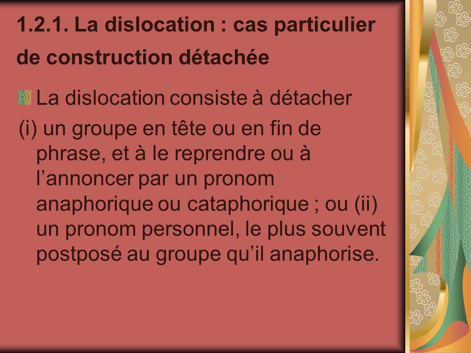 1.2.1. La dislocation : cas particulier de construction détachée La dislocation consiste à détacher (i) un groupe en tête ou en fin de phrase, et à le