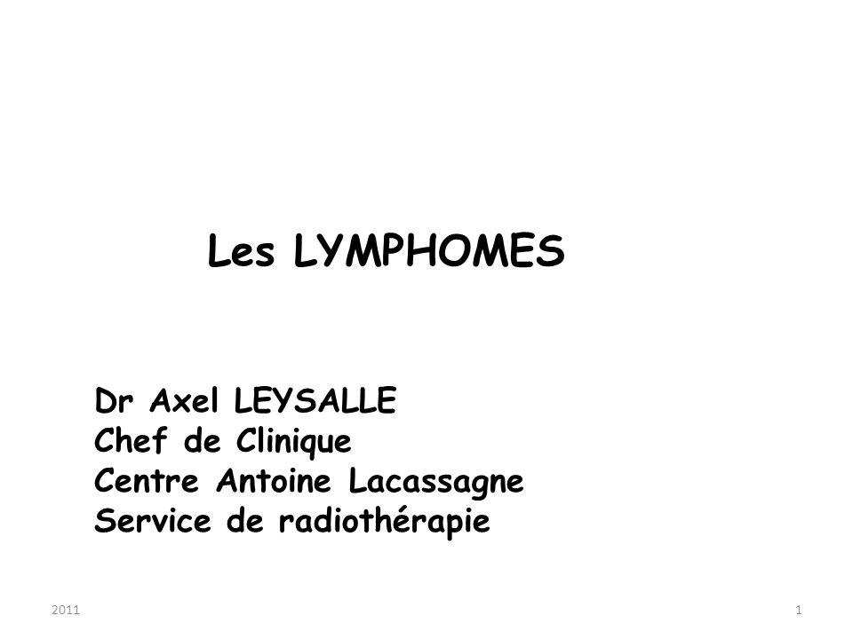 20111 Les LYMPHOMES Dr Axel LEYSALLE Chef de Clinique Centre Antoine Lacassagne Service de radiothérapie