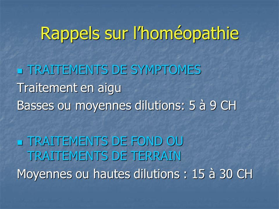 Rappels sur lhoméopathie TRAITEMENTS DE SYMPTOMES TRAITEMENTS DE SYMPTOMES Traitement en aigu Basses ou moyennes dilutions: 5 à 9 CH TRAITEMENTS DE FO