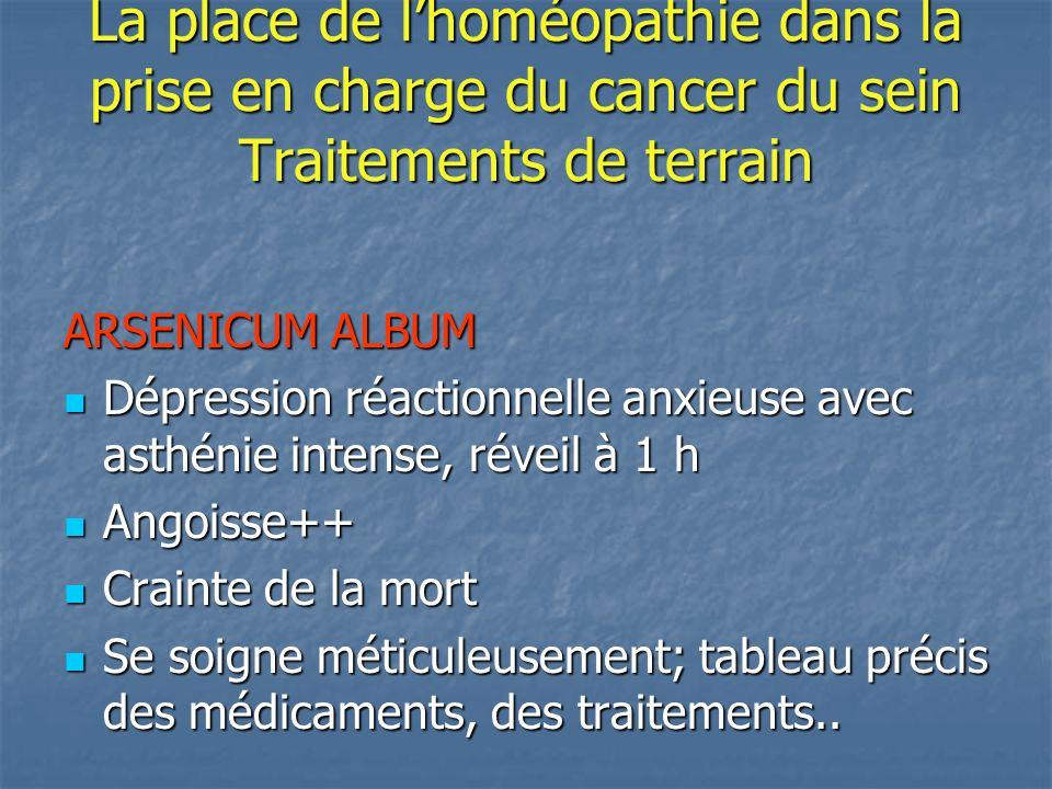 La place de lhoméopathie dans la prise en charge du cancer du sein Traitements de terrain ARSENICUM ALBUM Dépression réactionnelle anxieuse avec asthé