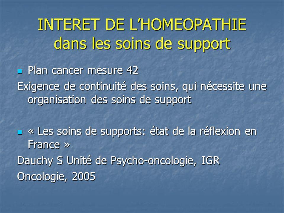 INTERET DE LHOMEOPATHIE dans les soins de support Plan cancer mesure 42 Plan cancer mesure 42 Exigence de continuité des soins, qui nécessite une orga