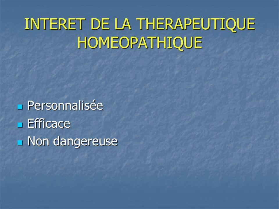INTERET DE LA THERAPEUTIQUE HOMEOPATHIQUE Personnalisée Personnalisée Efficace Efficace Non dangereuse Non dangereuse
