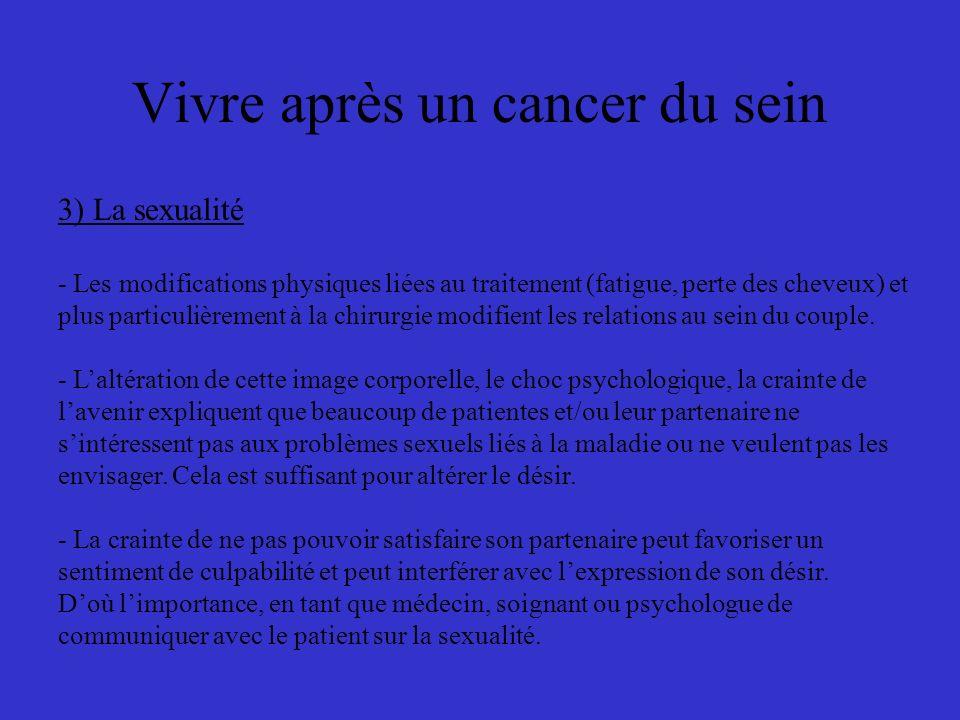 Vivre après un cancer du sein 3) La sexualité - Les modifications physiques liées au traitement (fatigue, perte des cheveux) et plus particulièrement