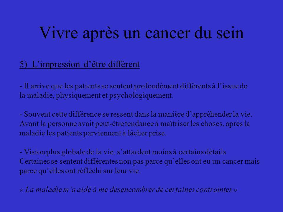 Vivre après un cancer du sein 5) Limpression dêtre différent - Il arrive que les patients se sentent profondément différents à lissue de la maladie, p