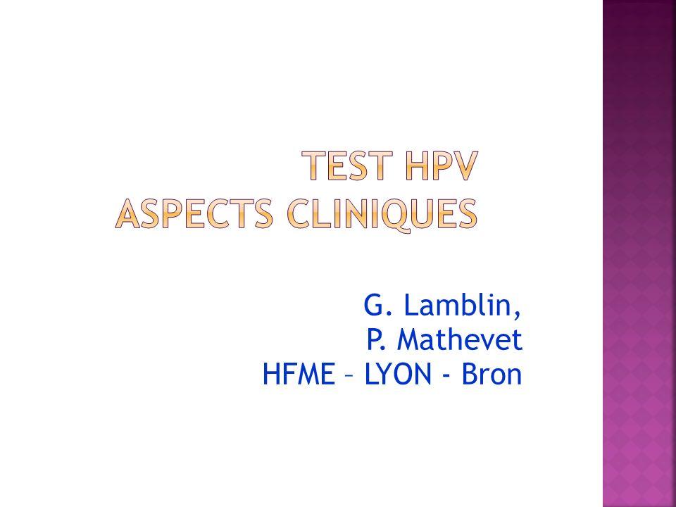 La recherche des HPV oncogènes est remboursée dans l indication frottis ASCUS Le test HPV, dans cette indication, est côté B180 soit 48,60.