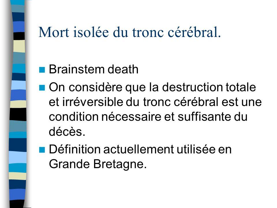 Mort isolée du tronc cérébral. Brainstem death On considère que la destruction totale et irréversible du tronc cérébral est une condition nécessaire e